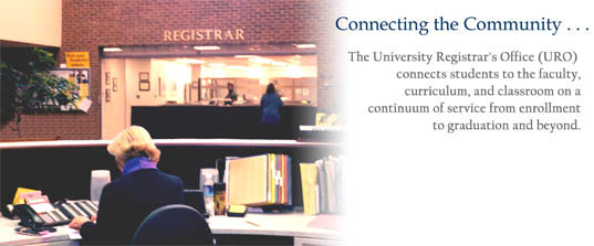 Connecting the Community . . . The University Registrar's Office connects students to the faculty, curriculum, and classroom on a continuum of service from enrollment to graduation and beyond.
